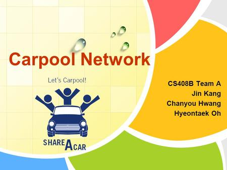 CS408B Team A Jin Kang Chanyou Hwang Hyeontaek Oh Carpool Network.