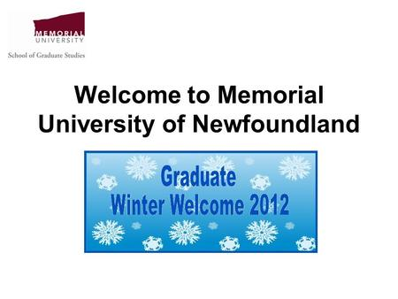 Welcome to Memorial University of Newfoundland. www.mun.ca/sgs.