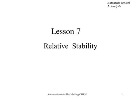 Automatic control by Meiling CHEN1 Lesson 7 Relative Stability Automatic control 2. Analysis.