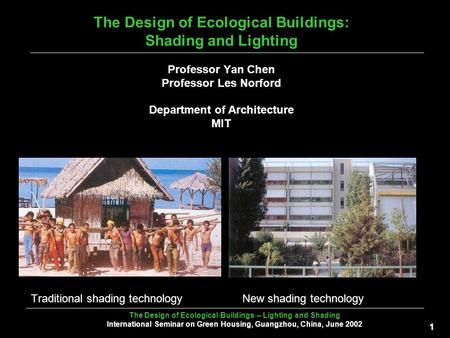 The Design of Ecological Buildings – Lighting and Shading International Seminar on Green Housing, Guangzhou, China, June 2002 1 The Design of Ecological.