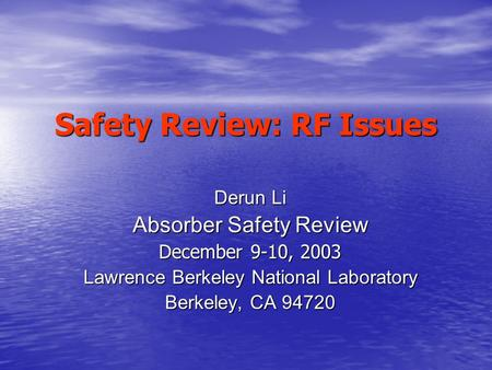 Safety Review: RF Issues Derun Li Absorber Safety Review December 9-10, 2003 Lawrence Berkeley National Laboratory Berkeley, CA 94720.