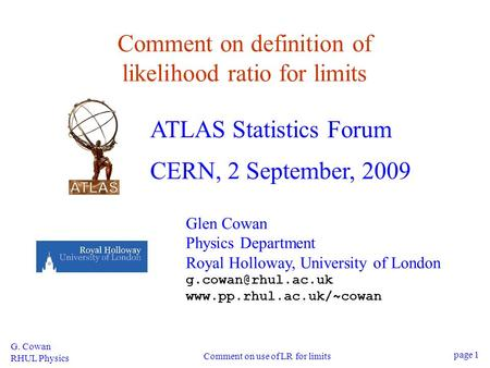 G. Cowan RHUL Physics Comment on use of LR for limits page 1 Comment on definition of likelihood ratio for limits ATLAS Statistics Forum CERN, 2 September,