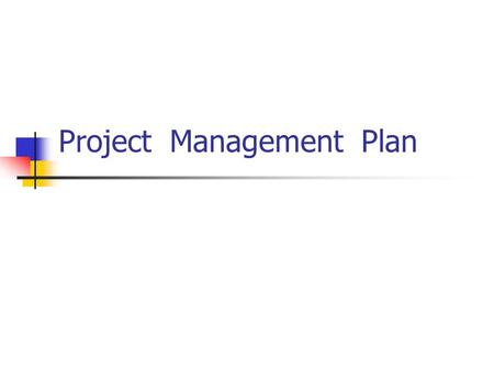 Project Management Plan. It is the main guiding( 导向 ) document for the project, along with project schedule( 时间表 ). Used by three persons Business Manager.
