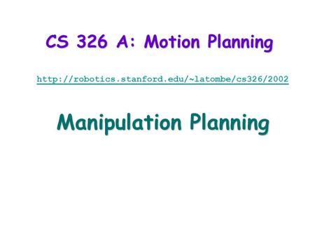 CS 326 A: Motion Planning  Manipulation Planning.