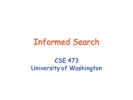 Informed Search CSE 473 University of Washington.