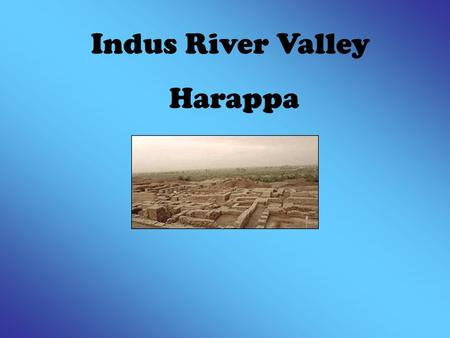 Indus River Valley Harappa.