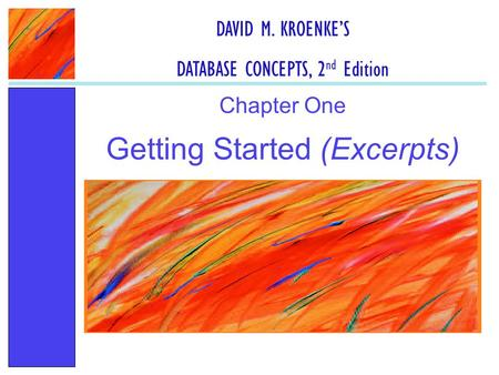 Getting Started (Excerpts) Chapter One DAVID M. KROENKE'S DATABASE CONCEPTS, 2 nd Edition.