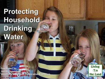Protecting Household Drinking Water Developed by: Susan Donaldson University of Nevada Cooperative Extension UNCE, Reno, Nev.