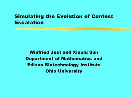 Simulating the Evolution of Contest Escalation Winfried Just and Xiaolu Sun Department of Mathematics and Edison Biotechnology Institute Ohio University.
