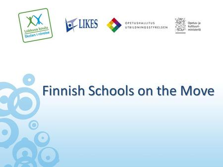 Finnish Schools on the Move. Finnish Schools on the Move 2010 - 2012 Background Governmental resolution on policies promoting sport and physical activity.