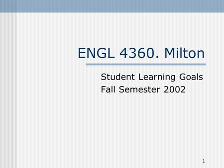 1 ENGL 4360. Milton Student Learning Goals Fall Semester 2002.