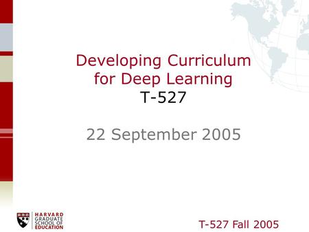 T-527 Fall 2005 Developing Curriculum for Deep Learning T-527 22 September 2005.