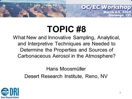 1 TOPIC #8 What New and Innovative Sampling, Analytical, and Interpretive Techniques are Needed to Determine the Properties and Sources of Carbonaceous.