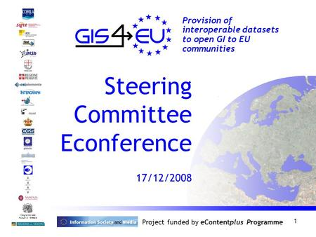 1 Provision of interoperable datasets to open GI to EU communities Steering Committee Econference 17/12/2008 Magistrato alle Acque di Venezia Project funded.