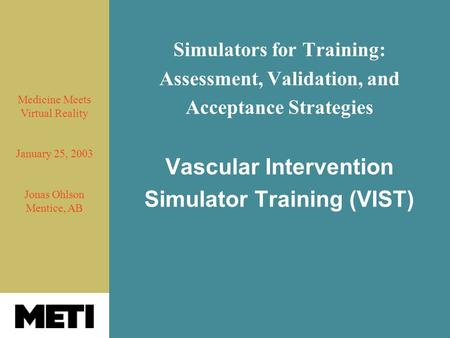 Simulators for Training: Assessment, Validation, and Acceptance Strategies Vascular Intervention Simulator Training (VIST) Medicine Meets Virtual Reality.
