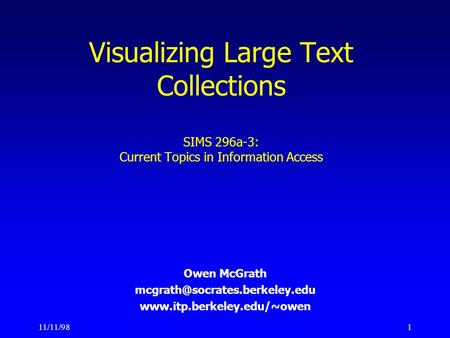 11/11/981 Visualizing Large Text Collections SIMS 296a-3: Current <strong>Topics</strong> in Information Access Owen McGrath