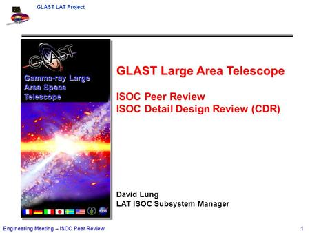 GLAST LAT Project Engineering Meeting – ISOC Peer Review 1 Gamma-ray Large Area Space Telescope GLAST Large Area Telescope ISOC Peer Review ISOC Detail.