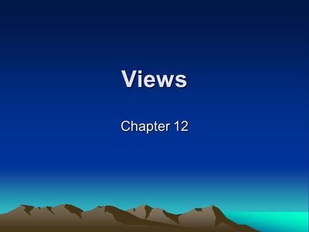 Views Chapter 12. What Are Views? A virtual table that comprises the fields of one or more tables in the database It is a virtual table since it does.