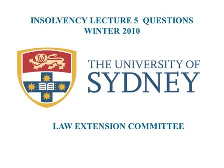 INSOLVENCY LECTURE 5 QUESTIONS WINTER 2010 LAW EXTENSION COMMITTEE.