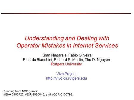 Understanding and Dealing with Operator Mistakes in Internet Services Kiran Nagaraja, Fábio Oliveira Ricardo Bianchini, Richard P. Martin, Thu D. Nguyen.