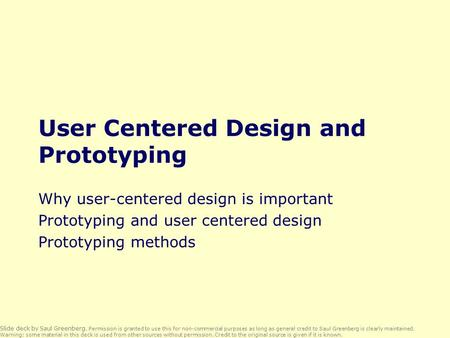 User Centered Design and Prototyping Why user-centered design is important Prototyping and user centered design Prototyping methods Slide deck by Saul.