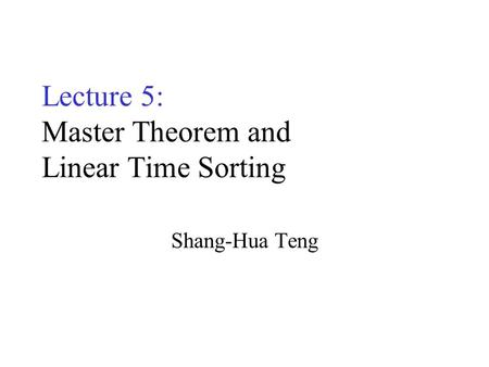 Lecture 5: Master Theorem and Linear Time Sorting