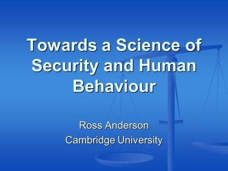 Towards a Science of Security and Human Behaviour Ross Anderson Cambridge University.