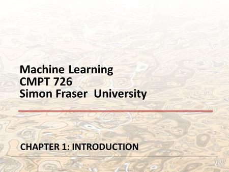 Machine Learning CMPT 726 Simon Fraser University