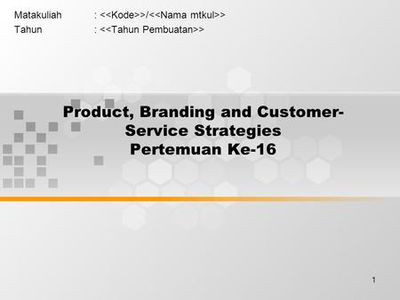 1 Product, Branding and Customer- Service Strategies Pertemuan Ke-16 Matakuliah: >/ > Tahun: >