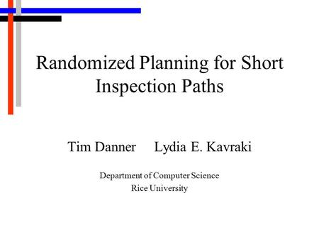 Randomized Planning for Short Inspection Paths Tim Danner Lydia E. Kavraki Department of Computer Science Rice University.