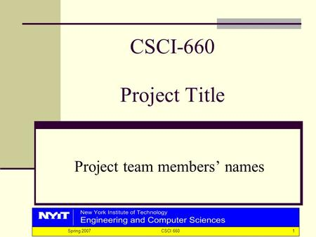 1 Spring 2007 CSCI 660 CSCI-660 Project Title Project team members' names.