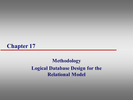 Methodology Logical Database Design for the Relational Model