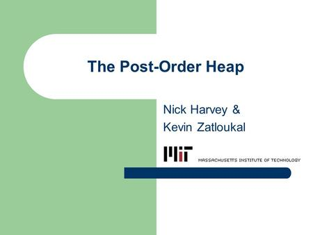 The Post-Order Heap Nick Harvey & Kevin Zatloukal.