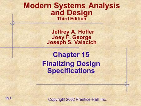 Copyright 2002 Prentice-Hall, Inc. Modern Systems Analysis and Design Third Edition Jeffrey A. Hoffer Joey F. George Joseph S. Valacich Chapter 15 Finalizing.