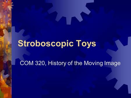 Stroboscopic Toys COM 320, History of the Moving Image.