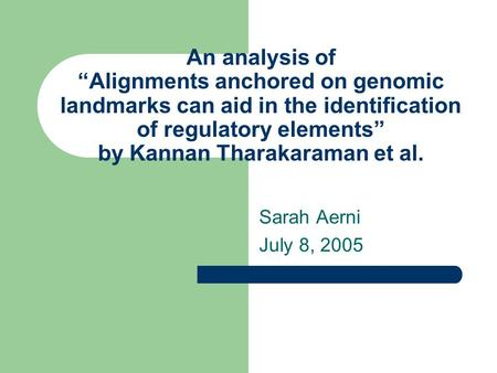 "An analysis of ""Alignments anchored on genomic landmarks can aid in the identification of regulatory elements"" by Kannan Tharakaraman et al. Sarah Aerni."