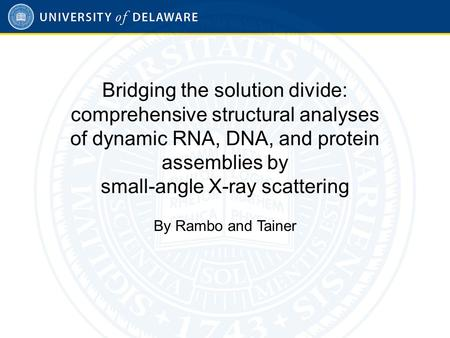 Bridging the solution divide: comprehensive structural analyses of dynamic RNA, DNA, and protein assemblies by small-angle X-ray scattering By Rambo and.