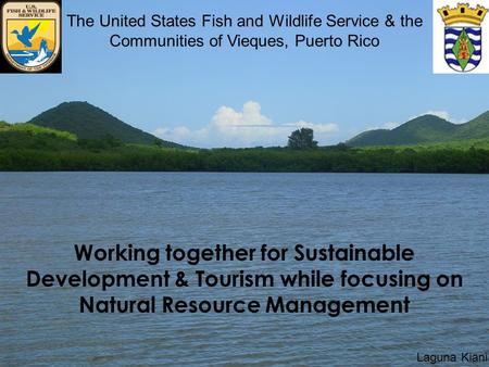 Working together for Sustainable Development & Tourism while focusing on Natural Resource Management The United States Fish and Wildlife Service & the.