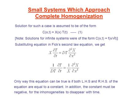 Small Systems Which Approach Complete Homogenization Solution for such a case is assumed to be of the form C(x,t) = X(x) T(t) ----- (1) [Note: Solutions.
