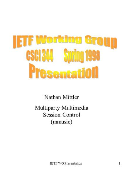 IETF WG Presentation1 Nathan Mittler Multiparty Multimedia Session Control (mmusic)