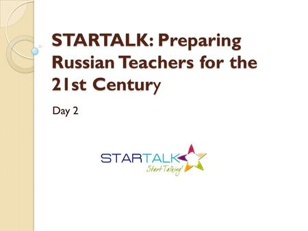 STARTALK: Preparing Russian Teachers for the 21st Century Day 2.