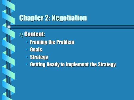 Chapter 2: Negotiation b Content: Framing the ProblemFraming the Problem GoalsGoals StrategyStrategy Getting Ready to Implement the StrategyGetting Ready.