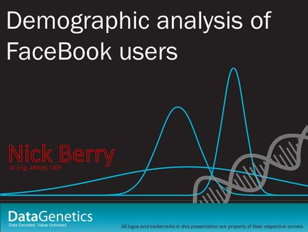 Demographic analysis of FaceBook users All logos and trademarks in this presentation are property of their respective owners. M.Eng, ARAeS, CIPP.