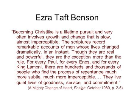 "Ezra Taft Benson ""Becoming Christlike is a lifetime pursuit and very often involves growth and change that is slow, almost imperceptible. The scriptures."