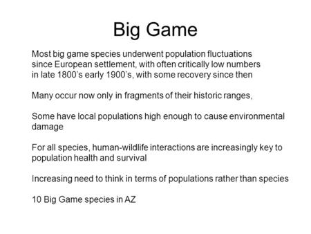 Big Game Most big game species underwent population fluctuations since European settlement, with often critically low numbers in late 1800's early 1900's,