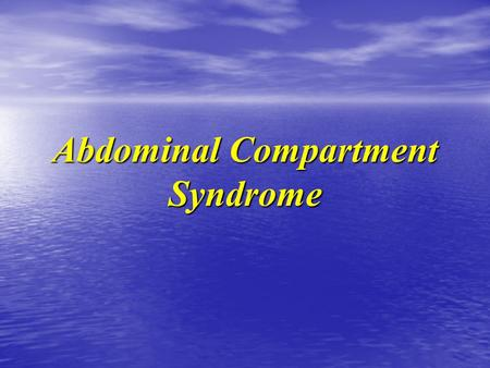 Abdominal Compartment Syndrome. Increased Intra-abdominal Pressure IAP & Abd. Compartment Synd ACS Case Case Definition & prevalence Definition & prevalence.