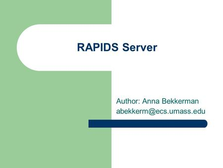 RAPIDS Server Author: Anna Bekkerman