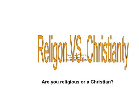 Are you religious or a Christian?. Religion is defined as the beliefs, attitudes, emotions, behavior, ect. constituting a persons relationship with the.