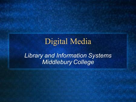 Digital Media Library and Information Systems Middlebury College.