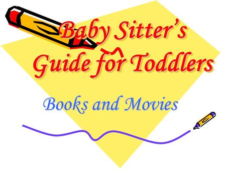 Baby Sitter's Guide for Toddlers Books and Movies.